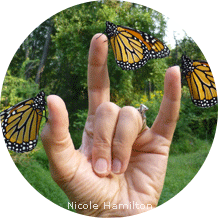Monarch, American Sign Language Love : Nicole Hamilton