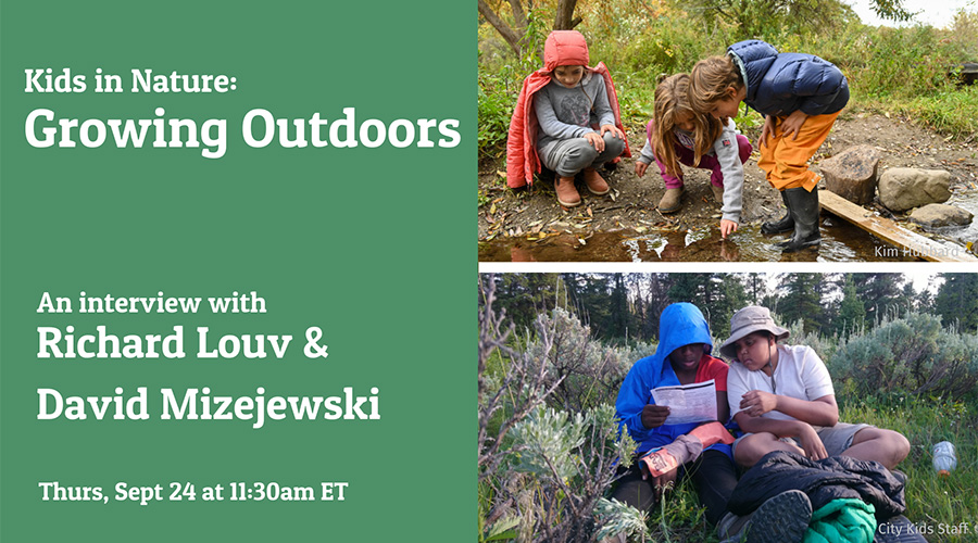 Kids in Nature: Growing Outdoors - An interview with Richard Louv and David Mizejewski