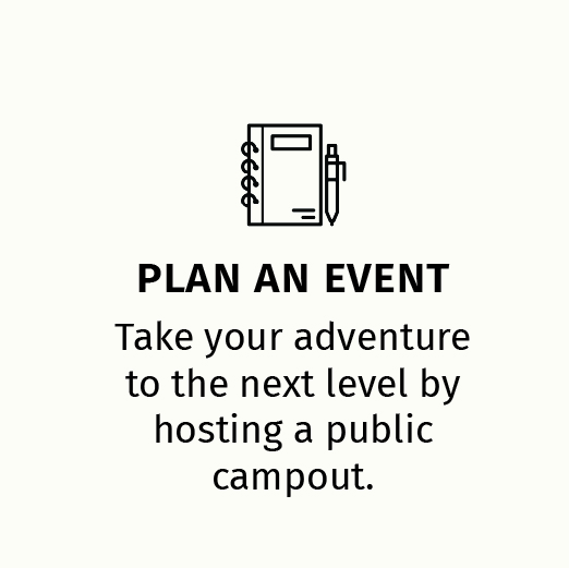 Plan an Event: Take your adventure to the next level by hosting a public campout.